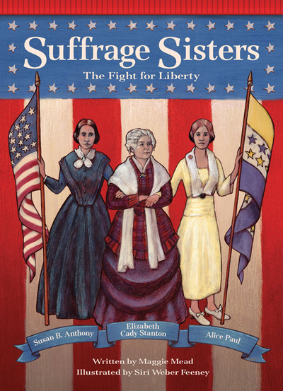Suffrage Sisters (cover), the fight for women's right to vote in the USA, illustrated by Siri Weber Feeney